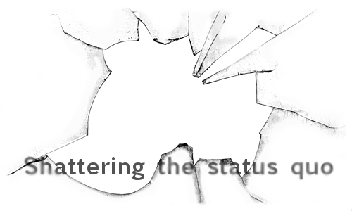 Shattering the status quo